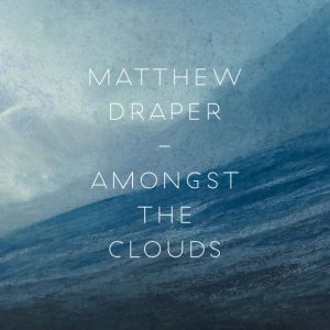 Matthew J Draper, Amongst the Clouds.